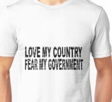LOVE MY GOVERNMENT - FEAR MY COUNTRY Unisex T-Shirt