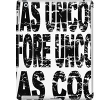 I WAS UNCOOL BEFORE UNCOOL WAS COOL iPad Case/Skin