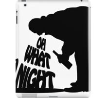 OH WHAT A NIGHT  iPad Case/Skin