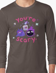 You're scary. (Ghost pokemon) Long Sleeve T-Shirt