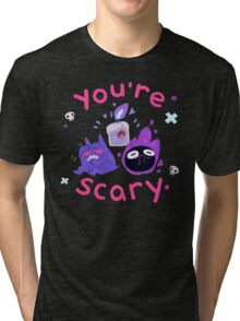 You're scary. (Ghost pokemon) Tri-blend T-Shirt