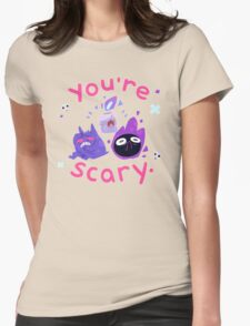 You're scary. (Ghost pokemon) Womens Fitted T-Shirt