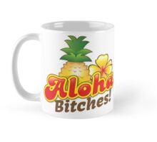 Aloha Bitches! with tropical island pineapple and frangipani flower Mug
