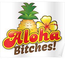 Aloha Bitches! with tropical island pineapple and frangipani flower Poster
