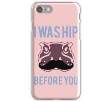 I was hip before you - Hipster Hippo with Moustache iPhone Case/Skin