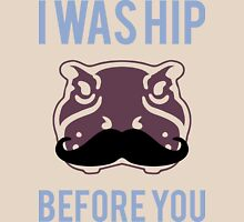 I was hip before you - Hipster Hippo with Moustache Unisex T-Shirt