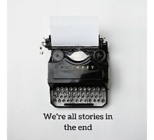 We're all stories in the end Photographic Print