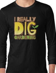 I REALLY DIG GARDENING Long Sleeve T-Shirt