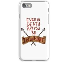 Even In Death May You Be Triumphant iPhone Case/Skin