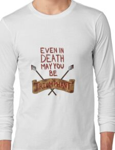 Even In Death May You Be Triumphant Long Sleeve T-Shirt