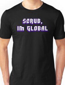 Scrub, I'm Global T-Shirt