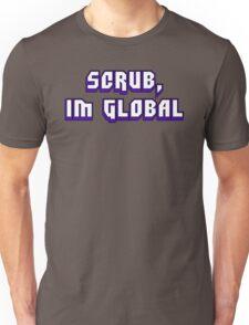 Scrub, I'm Global Unisex T-Shirt