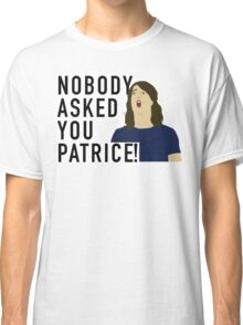 Nobody asked you Patrice! Classic T-Shirt