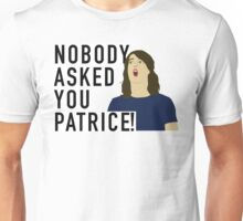 Nobody asked you Patrice! Unisex T-Shirt