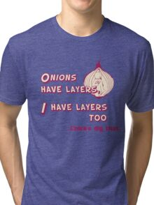 Quotes and quips - I have layers, chicks dig that Tri-blend T-Shirt