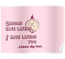 Quotes and quips - I have layers, chicks dig that Poster
