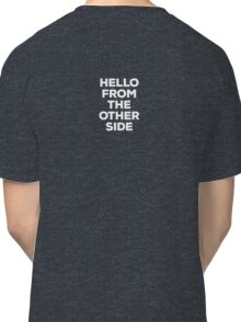 Hello from the other side - back (white letters) Classic T-Shirt