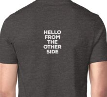 Hello from the other side - back (white letters) Unisex T-Shirt