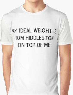 My ideal weight is Tom Hiddleston on top of me Graphic T-Shirt