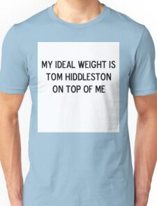 My ideal weight is Tom Hiddleston on top of me Unisex T-Shirt