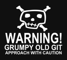 Warning Grumpy old Git Approach With Caution by joelcross59