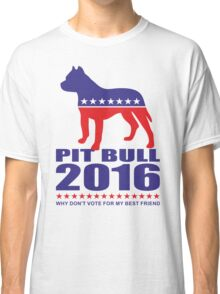 Vote Pit Bull is your Best Friend  Classic T-Shirt