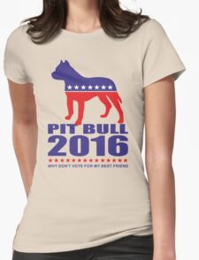 Vote Pit Bull is your Best Friend  Womens Fitted T-Shirt