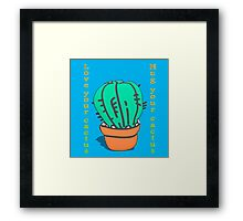 Have you hugged your cactus today?  Framed Print