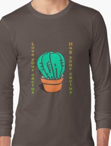 Have you hugged your cactus today?  Long Sleeve T-Shirt