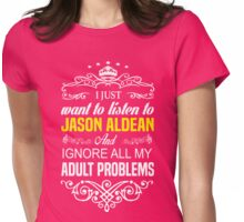 Just want to listen to JASON ALDEAN and Ignore all my ADULT PROBLEMS Womens Fitted T-Shirt