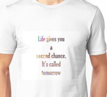 Live Gives You A Second Chance. It's Called Tomorrow Unisex T-Shirt
