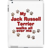 My Jack Russell Terrier Walks All Over Me iPad Case/Skin