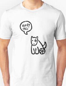 Arf! means 'hi' Unisex T-Shirt