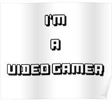 I'm A video Gamer Poster