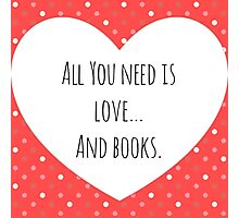 All You Need is Love and Books Photographic Print