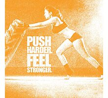 Push harder. Feel stronger. - Gym Inspirational Quote Photographic Print