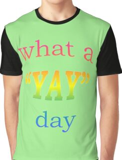 What a YAY day! Graphic T-Shirt