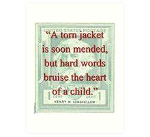A Torn Jacket Is Soon Mended - Longfellow Art Print