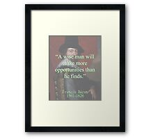 A Wise Man Will Make More Opportunities - Bacon Framed Print