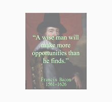 A Wise Man Will Make More Opportunities - Bacon Unisex T-Shirt