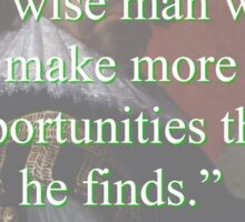 A Wise Man Will Make More Opportunities - Bacon Sticker