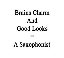 Brains Charm And Good Looks = A Saxophonist  Photographic Print