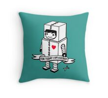 For today I am a robot Throw Pillow