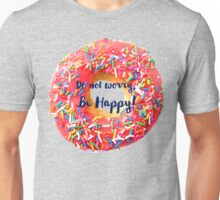 Do not worry be happy Unisex T-Shirt