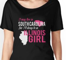 I MAY LIVE IN SOUTH CAROLINA BUT I'LL ALWAYS BE AN ILLINOIS GIRL Women's Relaxed Fit T-Shirt