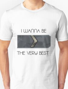 I wanna be the very best T-Shirt