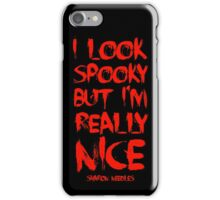 i look spooky but i'm really nice iPhone Case/Skin