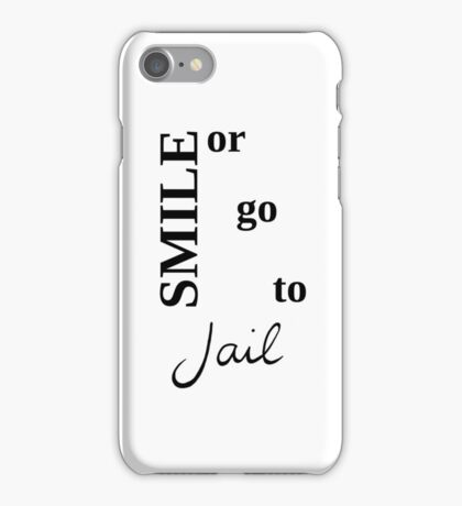 Smile or Go To Jail iPhone Case/Skin