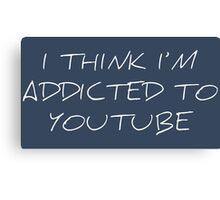 Addicted to YouTube Canvas Print