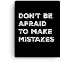 Don't be afraid to make mistakes - Typography Design Canvas Print